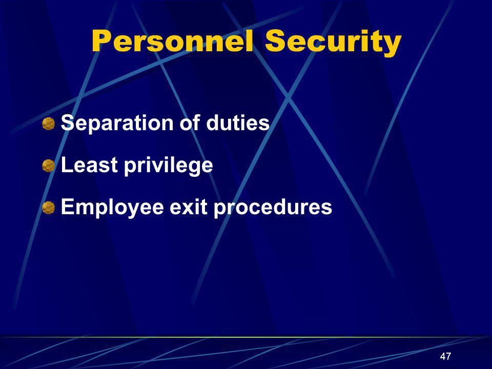 47 Personnel Security Separation of duties Least privilege Employee exit procedures
