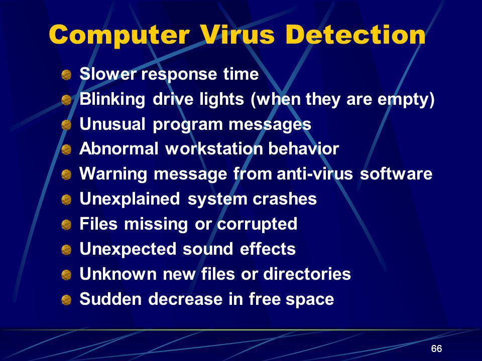 66 Computer Virus Detection Slower response time Blinking drive lights (when they are empty) Unusual program messages Abnormal workstation behavior Wa