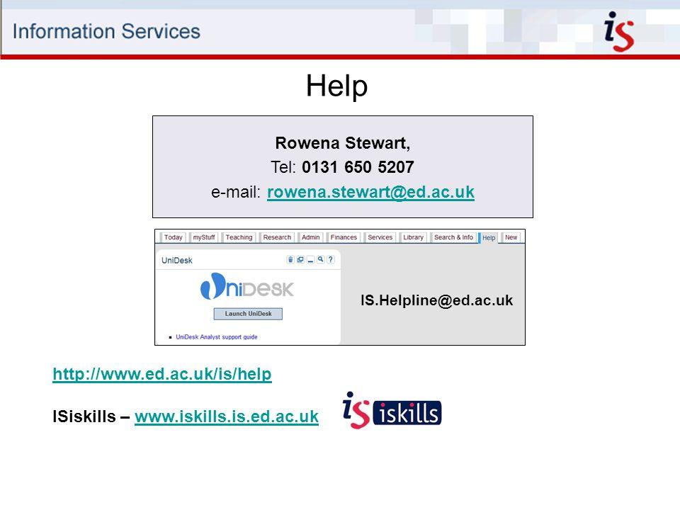 Help ISiskills – www.iskills.is.ed.ac.ukwww.iskills.is.ed.ac.uk http://www.ed.ac.uk/is/help Rowena Stewart, Tel: 0131 650 5207 e-mail: rowena.stewart@ed.ac.ukrowena.stewart@ed.ac.uk IS.Helpline@ed.ac.uk