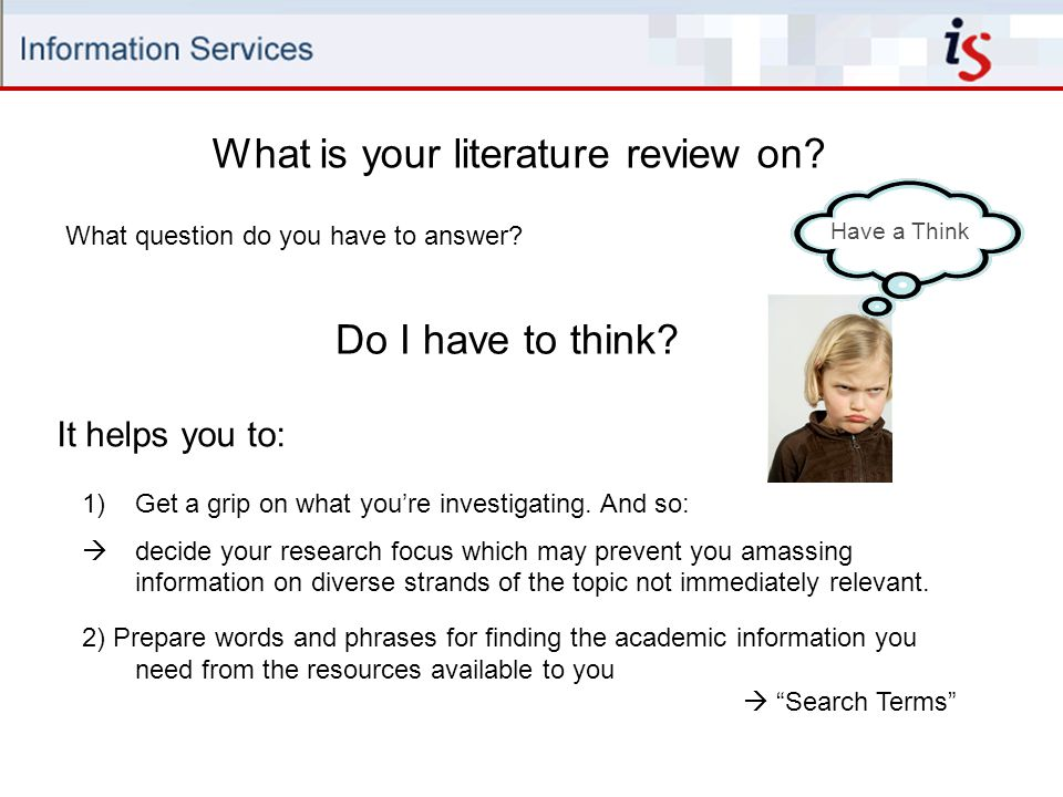 What question do you have to answer. Have a Think What is your literature review on.