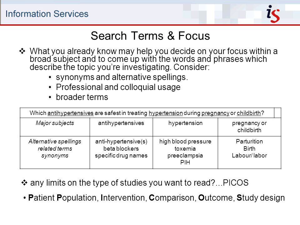 Search Terms & Focus  What you already know may help you decide on your focus within a broad subject and to come up with the words and phrases which describe the topic you're investigating.