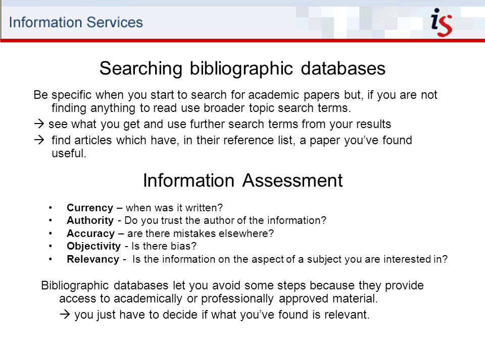 Bibliographic databases let you avoid some steps because they provide access to academically or professionally approved material.