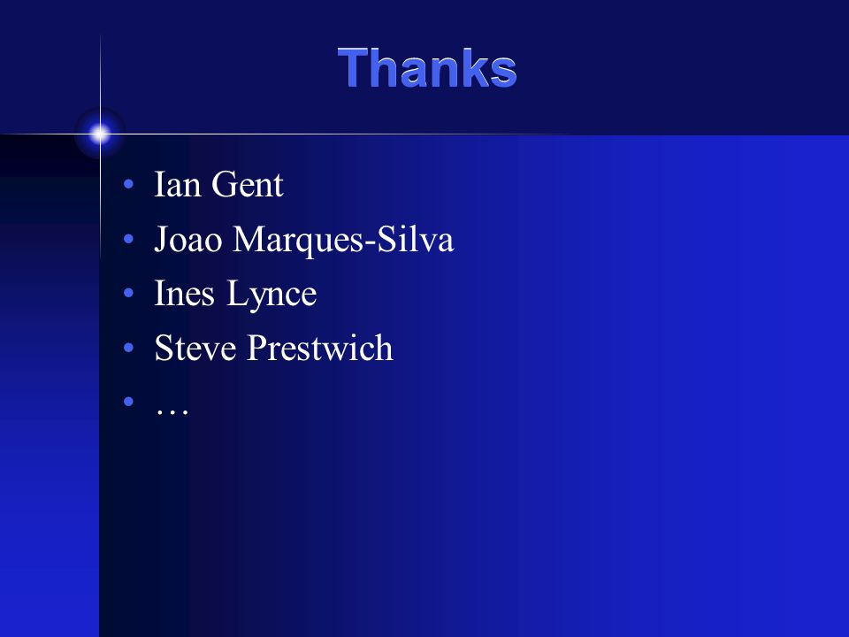 Thanks Ian Gent Joao Marques-Silva Ines Lynce Steve Prestwich …