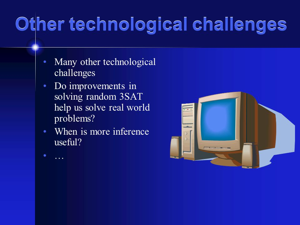 Other technological challenges Many other technological challenges Do improvements in solving random 3SAT help us solve real world problems? When is m