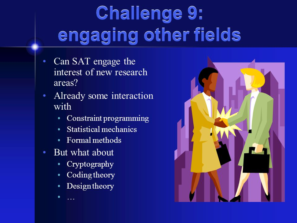 Challenge 9: engaging other fields Can SAT engage the interest of new research areas.