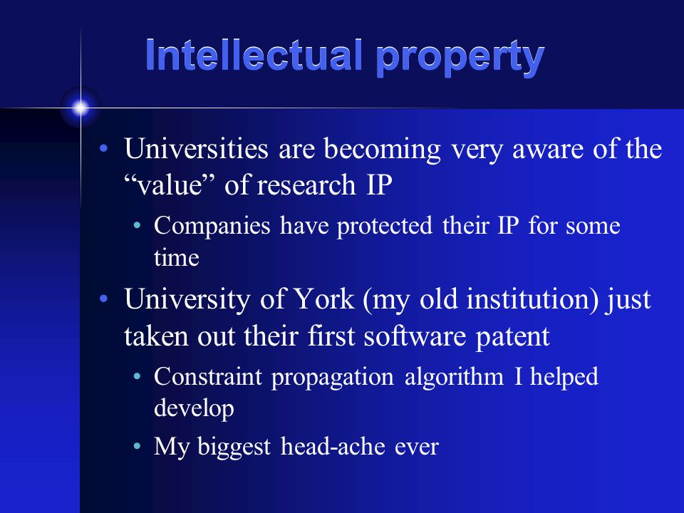 """Intellectual property Universities are becoming very aware of the """"value"""" of research IP Companies have protected their IP for some time University of"""