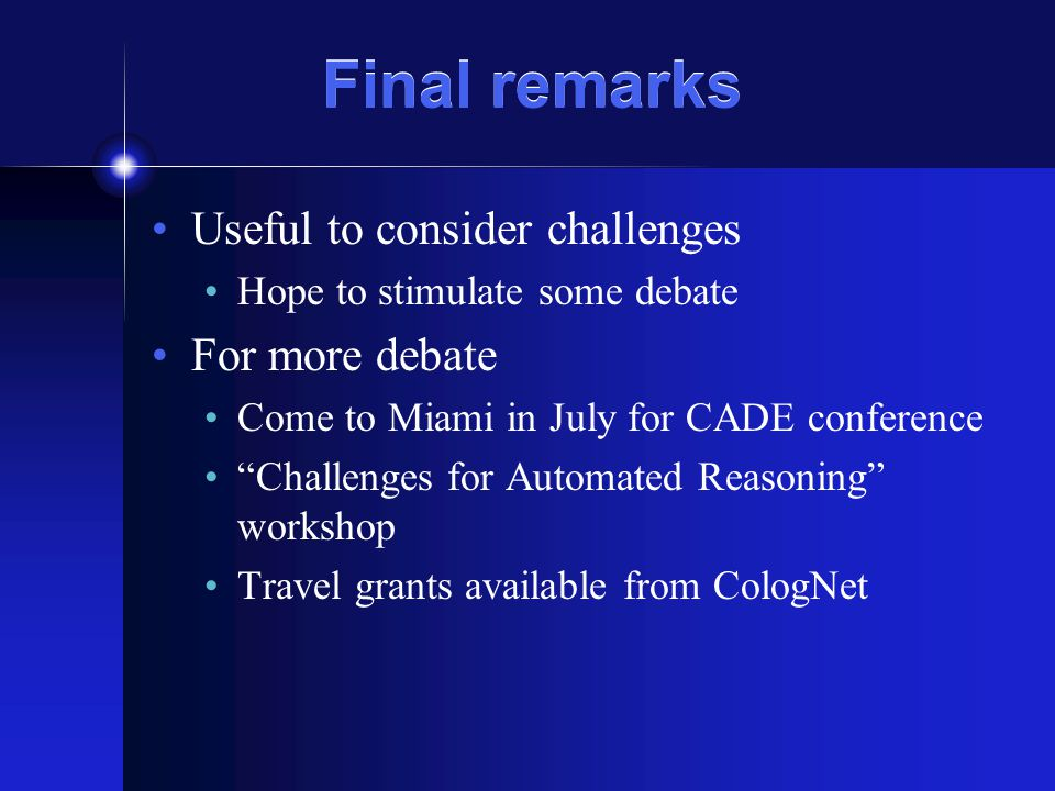 """Final remarks Useful to consider challenges Hope to stimulate some debate For more debate Come to Miami in July for CADE conference """"Challenges for Au"""