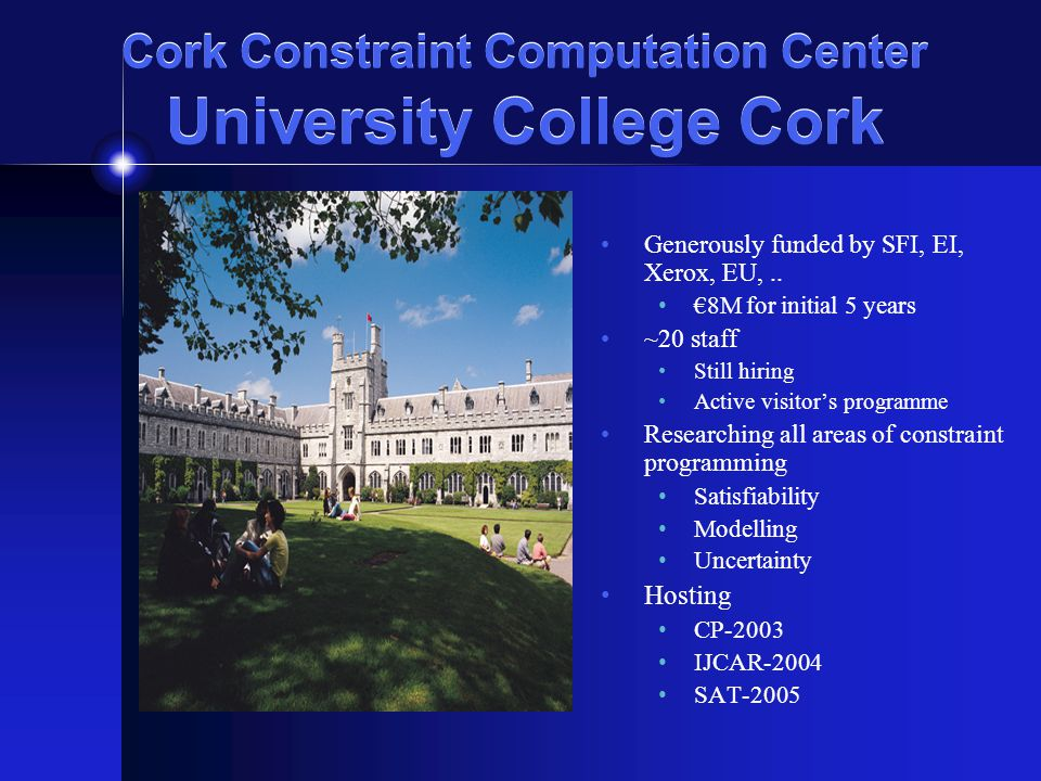 Cork Constraint Computation Center University College Cork Generously funded by SFI, EI, Xerox, EU,..