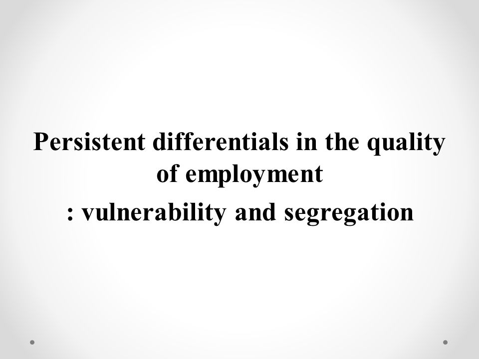 Persistent differentials in the quality of employment : vulnerability and segregation