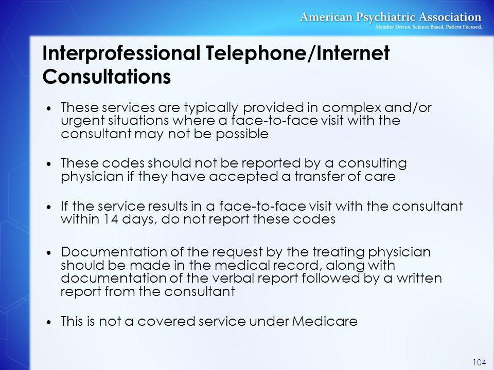 Interprofessional Telephone/Internet Consultations These services are typically provided in complex and/or urgent situations where a face-to-face visi