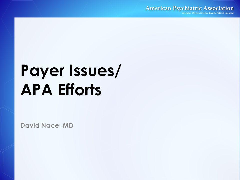 Payer Issues/ APA Efforts David Nace, MD