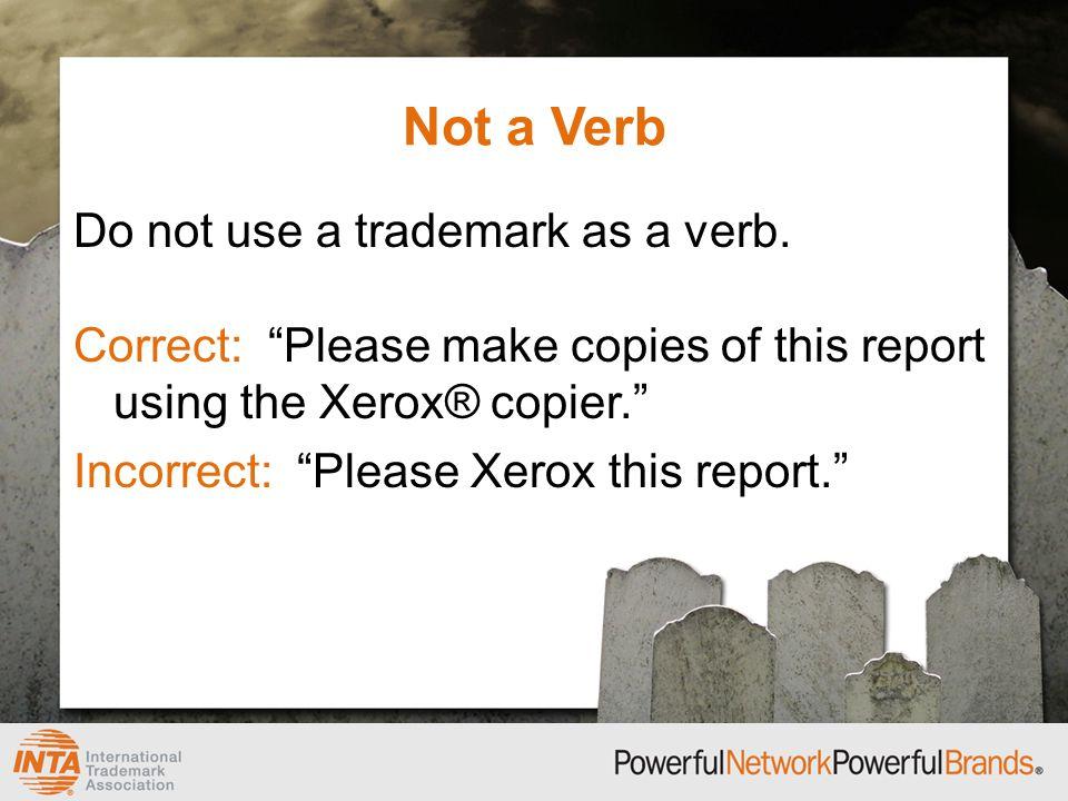 Not a Verb Do not use a trademark as a verb.