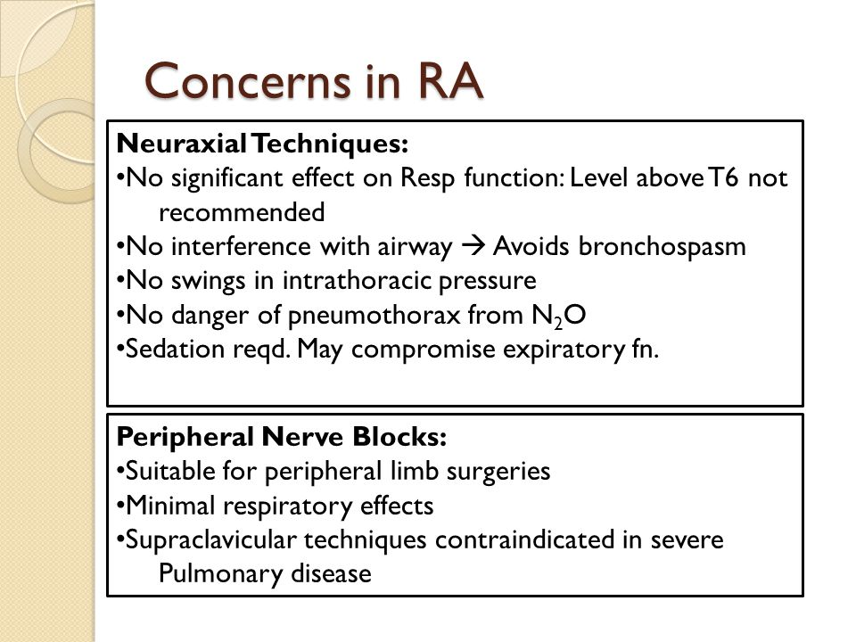 Concerns in RA Neuraxial Techniques: No significant effect on Resp function: Level above T6 not recommended No interference with airway  Avoids bronc