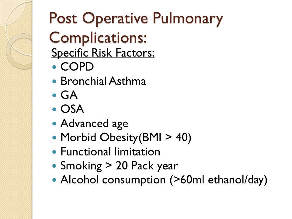 Post Operative Pulmonary Complications: Specific Risk Factors: COPD Bronchial Asthma GA OSA Advanced age Morbid Obesity(BMI > 40) Functional limitatio