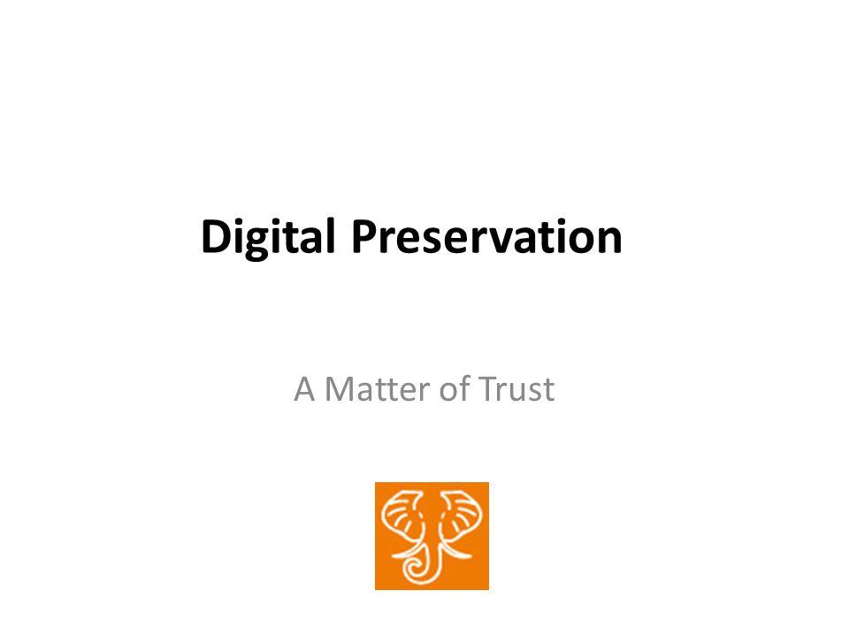 Digital Preservation A Matter of Trust