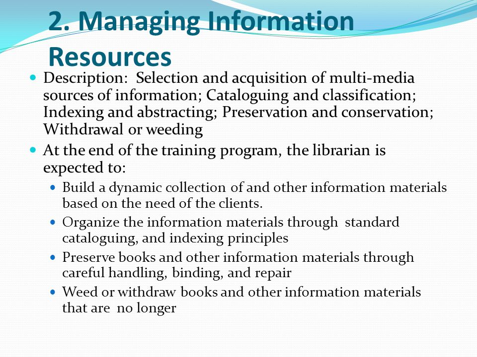2. Managing Information Resources Description: Selection and acquisition of multi-media sources of information; Cataloguing and classification; Indexi