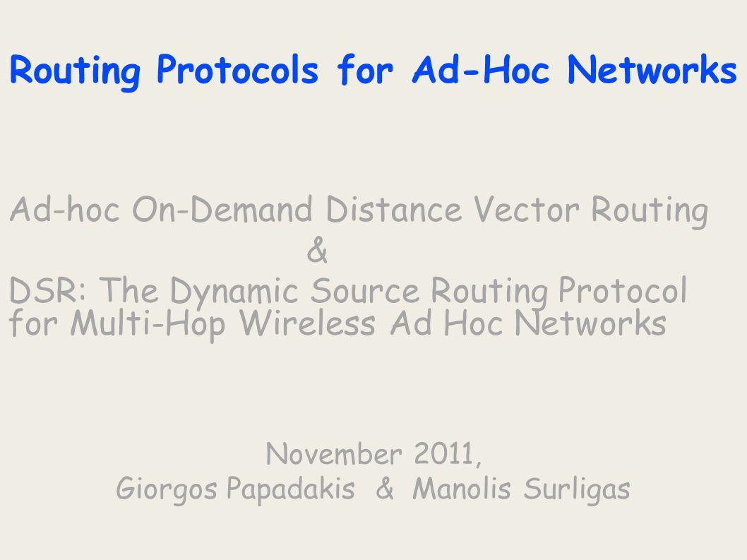 Routing Protocols for Ad-Hoc Networks Ad-hoc On-Demand Distance Vector Routing & DSR: The Dynamic Source Routing Protocol for Multi-Hop Wireless Ad Ho