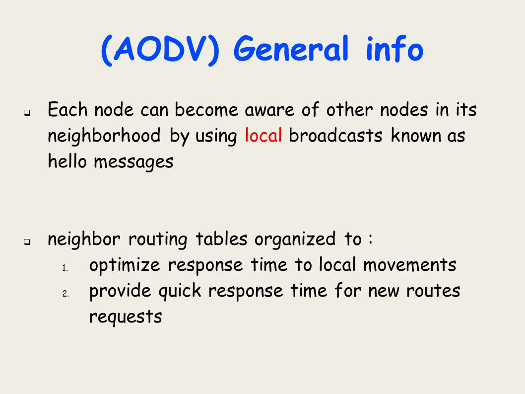 (AODV) General info  Each node can become aware of other nodes in its neighborhood by using local broadcasts known as hello messages  neighbor routi