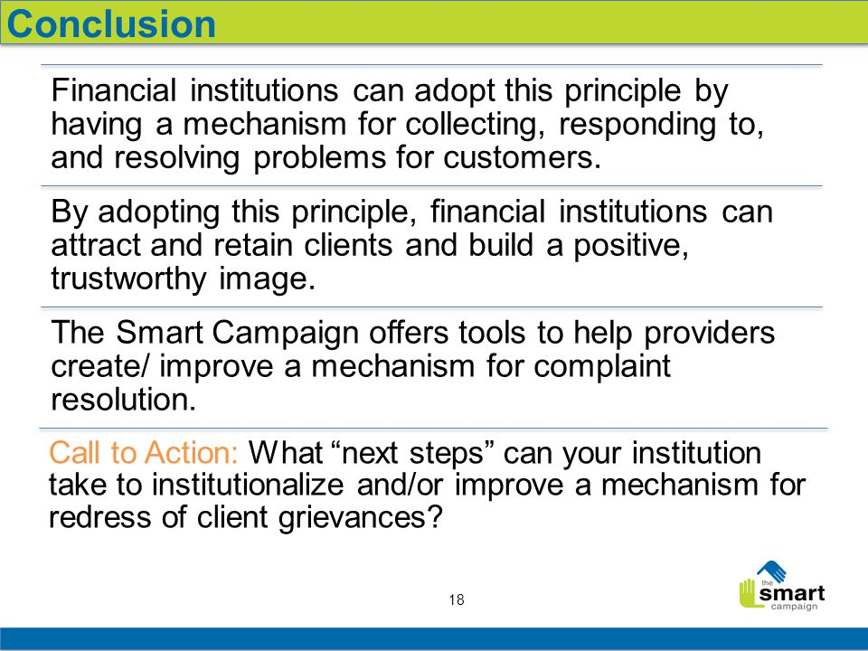 18 Financial institutions can adopt this principle by having a mechanism for collecting, responding to, and resolving problems for customers.