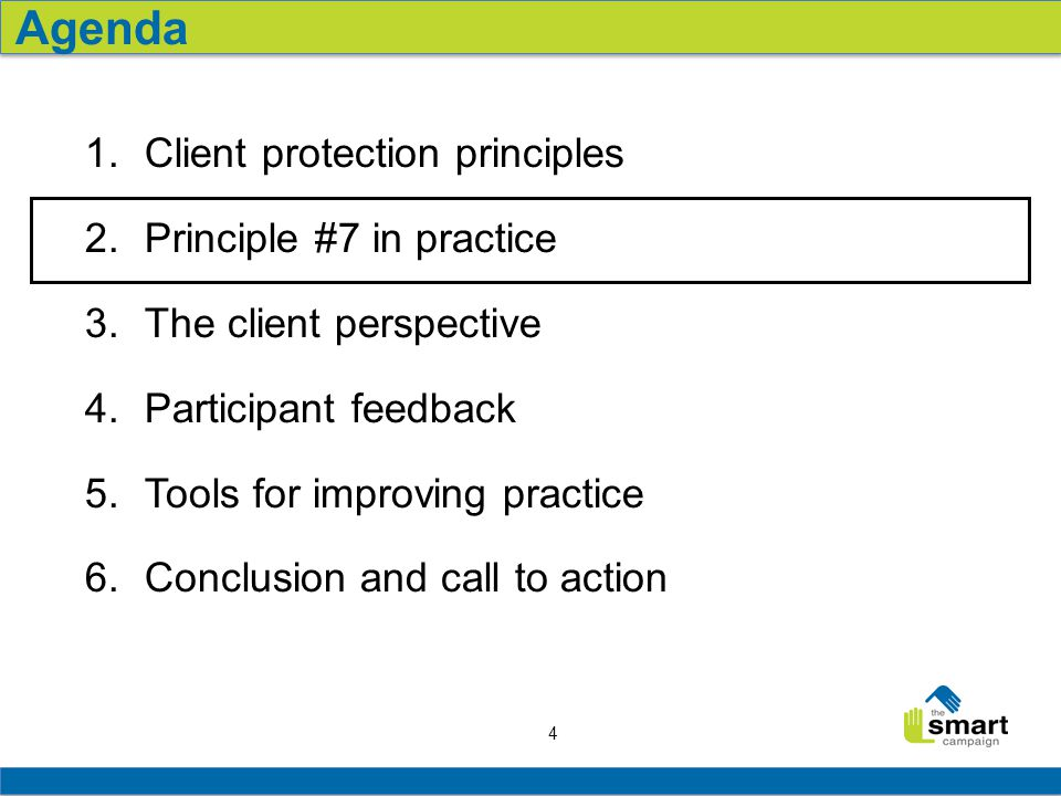 4 1.Client protection principles 2.Principle #7 in practice 3.The client perspective 4.Participant feedback 5.Tools for improving practice 6.Conclusion and call to action Agenda