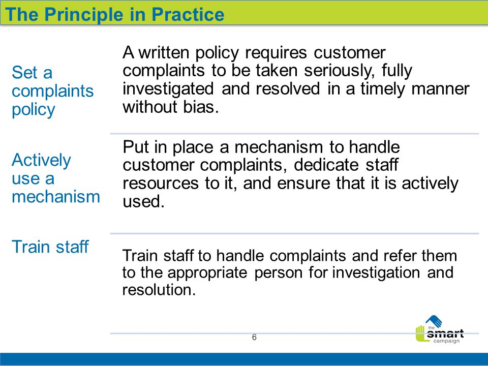 6 Set a complaints policy Actively use a mechanism Train staff A written policy requires customer complaints to be taken seriously, fully investigated and resolved in a timely manner without bias.