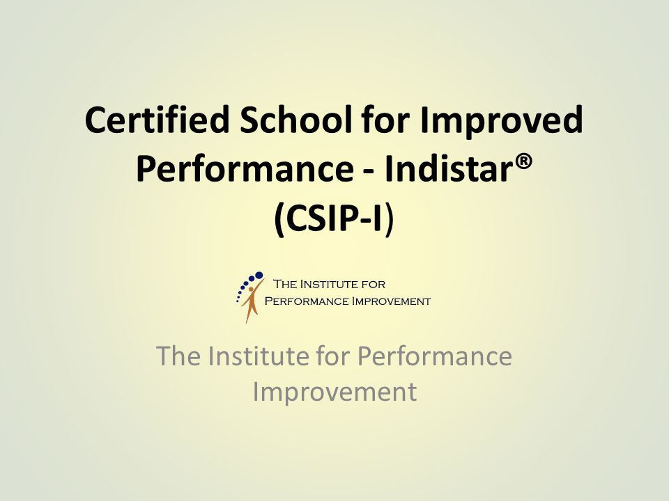 Certified School for Improved Performance - Indistar® (CSIP-I) The Institute for Performance Improvement
