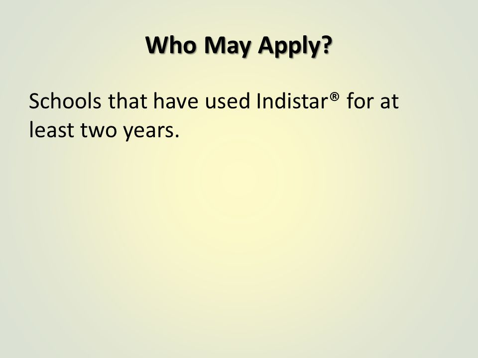 Who May Apply Schools that have used Indistar® for at least two years.