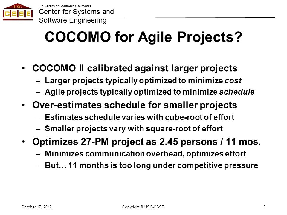 University of Southern California Center for Systems and Software Engineering COCOMO for Agile Projects.