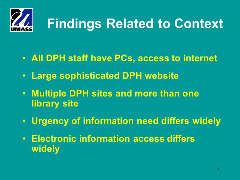 8 Findings Related to Context All DPH staff have PCs, access to internet Large sophisticated DPH website Multiple DPH sites and more than one library
