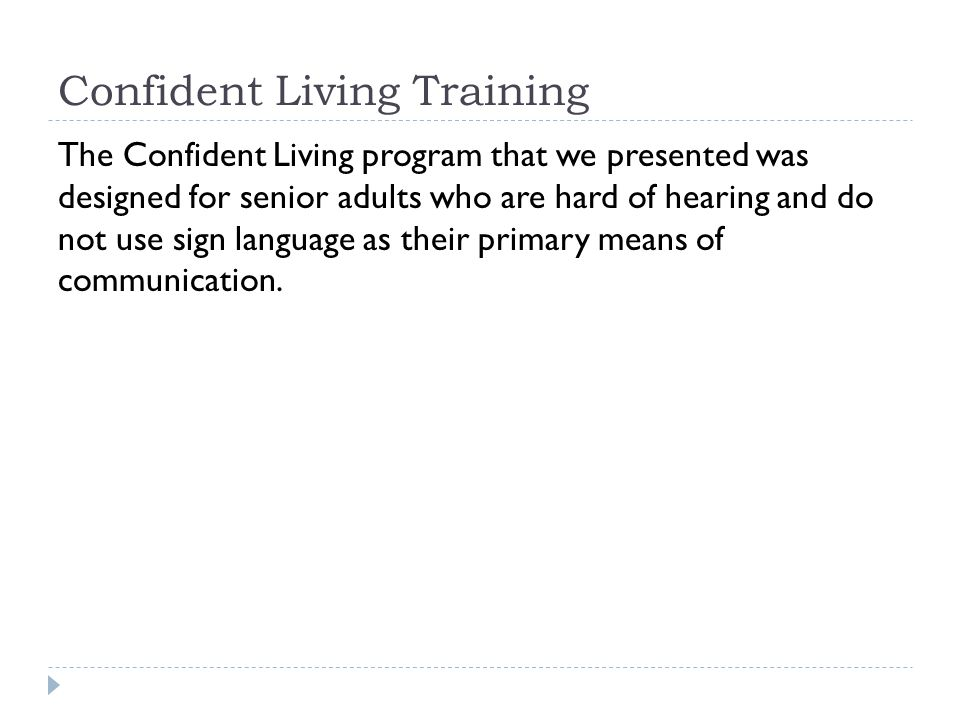 Confident Living Training The Confident Living program that we presented was designed for senior adults who are hard of hearing and do not use sign la