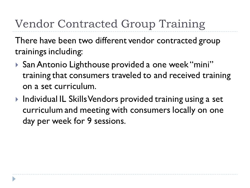 Vendor Contracted Group Training There have been two different vendor contracted group trainings including:  San Antonio Lighthouse provided a one we