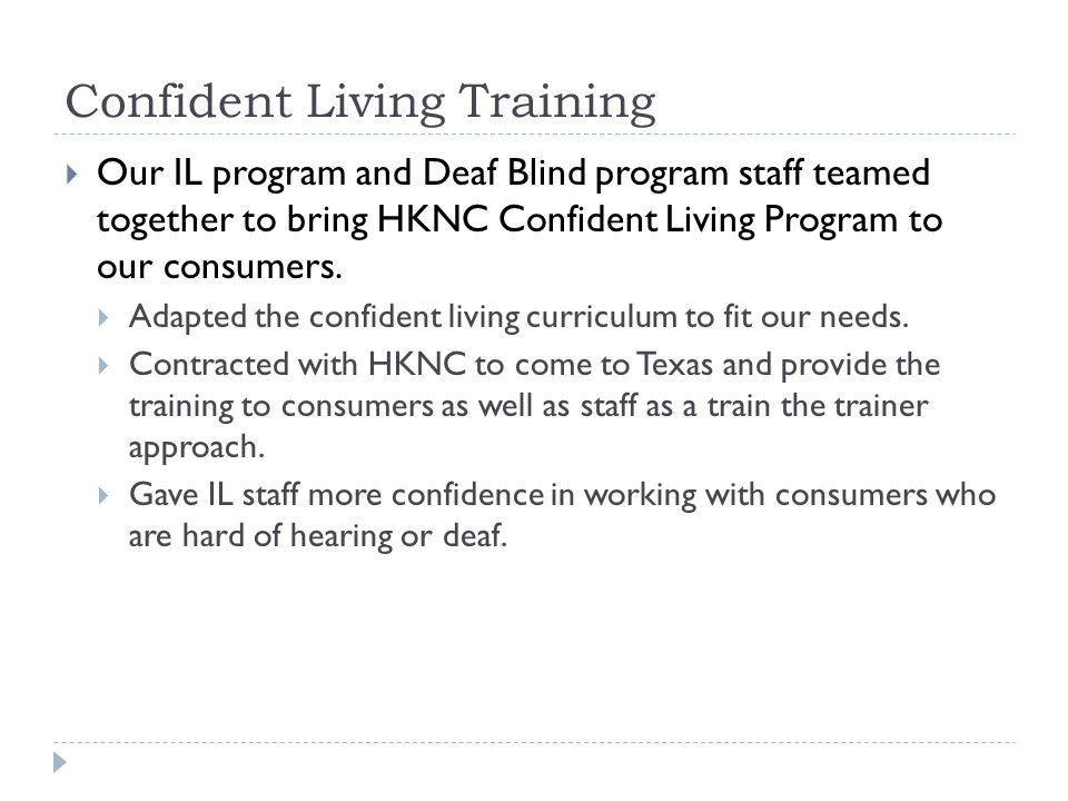 Confident Living Training The Confident Living program that we presented was designed for senior adults who are hard of hearing and do not use sign language as their primary means of communication.