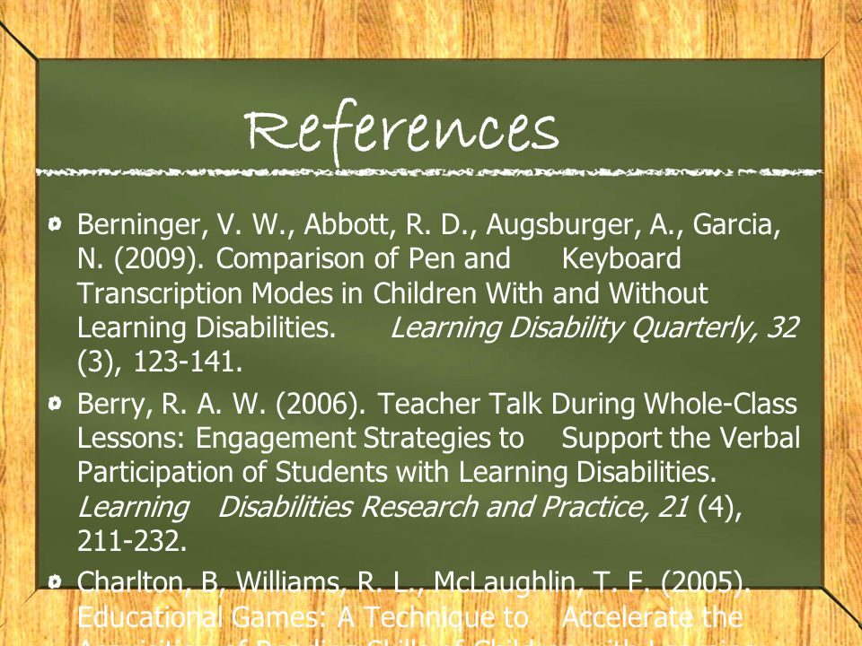 References Berninger, V. W., Abbott, R. D., Augsburger, A., Garcia, N. (2009). Comparison of Pen and Keyboard Transcription Modes in Children With and