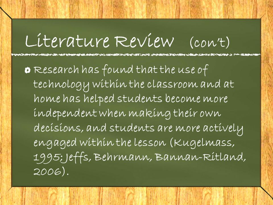 Literature Review (con't) Jeffs, Behrmann, & Bannan-Ritland (2006) add that technology can be just as effective when used at home with the help of parents, if done correctly.