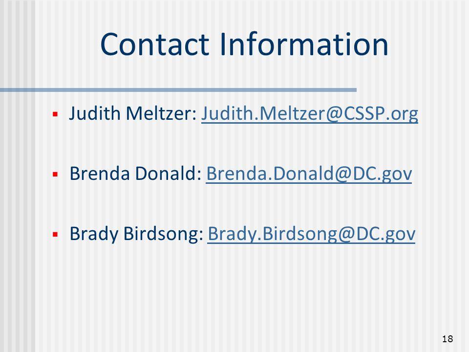 Contact Information  Judith Meltzer: Judith.Meltzer@CSSP.orgJudith.Meltzer@CSSP.org  Brenda Donald: Brenda.Donald@DC.govBrenda.Donald@DC.gov  Brady Birdsong: Brady.Birdsong@DC.govBrady.Birdsong@DC.gov 18