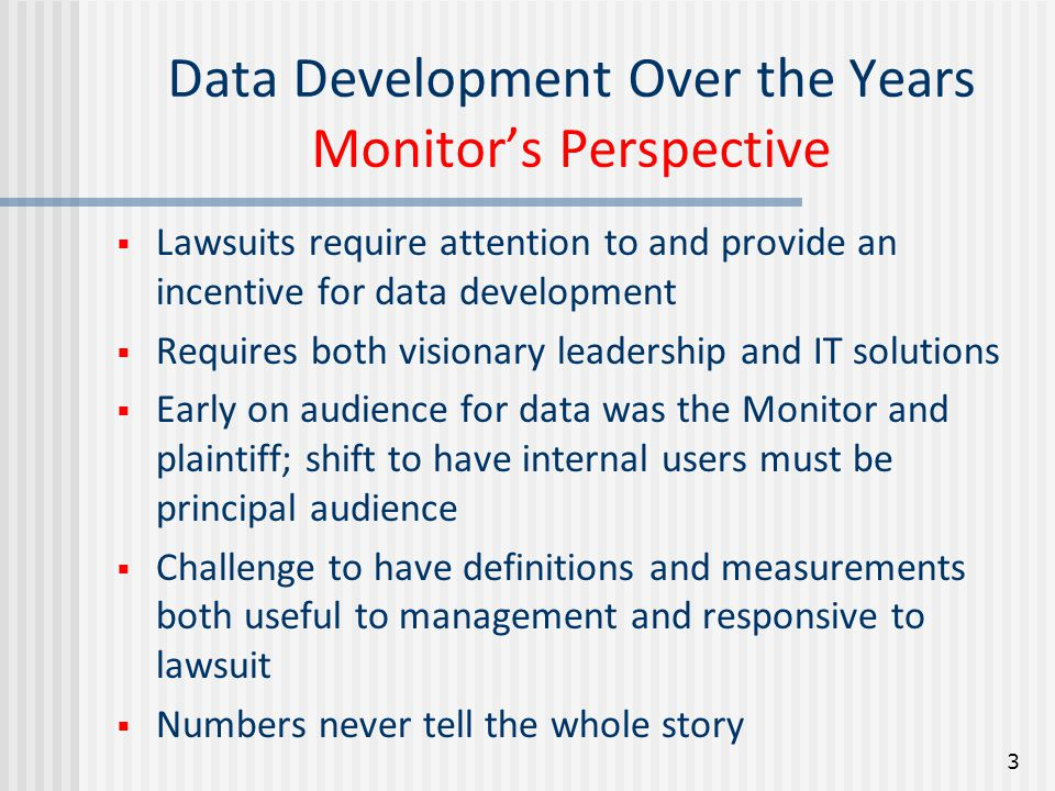 Data Development Over the Years Agency's Perspective  Create a strategic framework not a compliance driven practice  Leadership must be committed to data  Data requirements must be defined in early stages of practice development  Accountability and ownership starts at the front lines 4