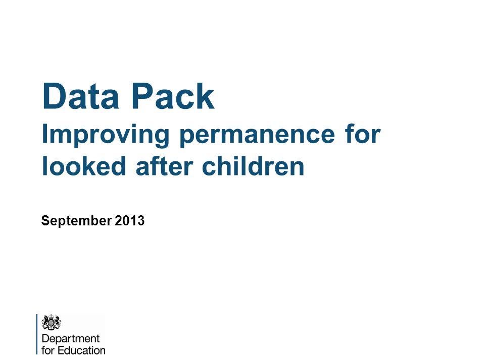 Data Pack Improving permanence for looked after children September 2013