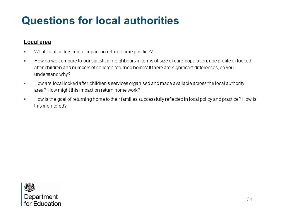 Questions for local authorities Local area  What local factors might impact on return home practice.