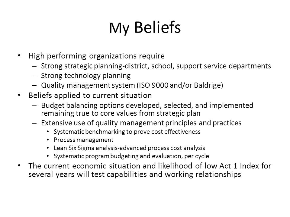 My Beliefs High performing organizations require – Strong strategic planning-district, school, support service departments – Strong technology plannin