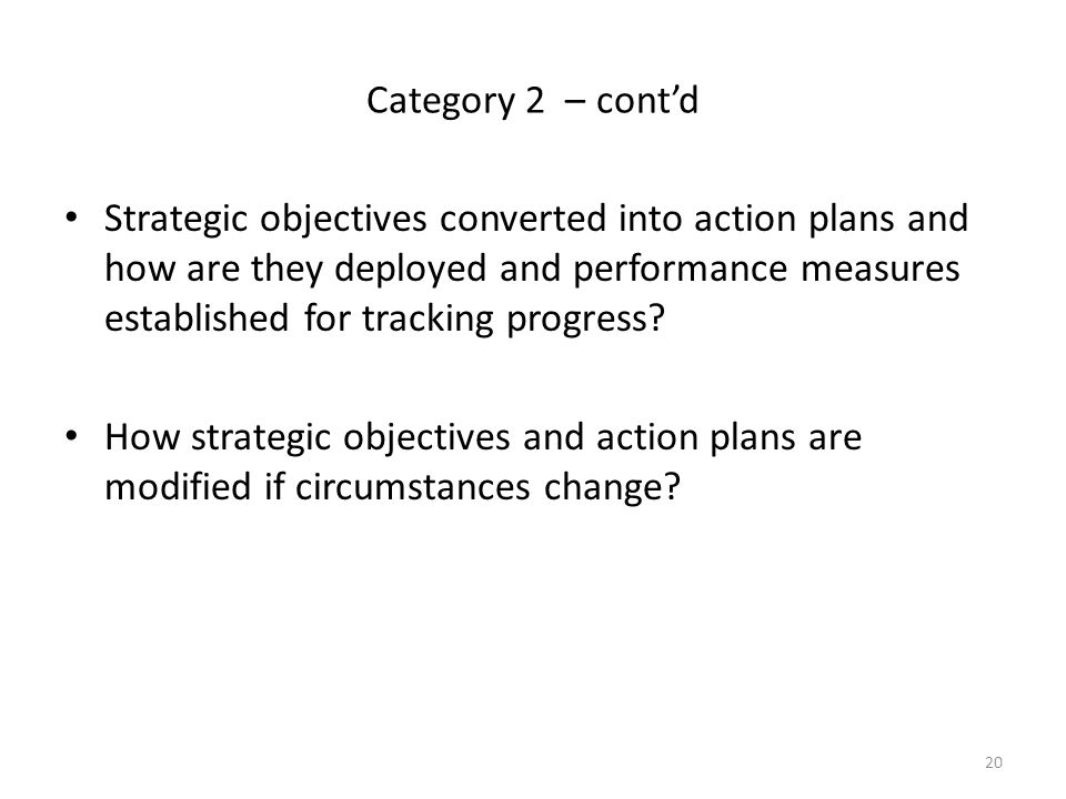 20 Category 2 – cont'd Strategic objectives converted into action plans and how are they deployed and performance measures established for tracking pr