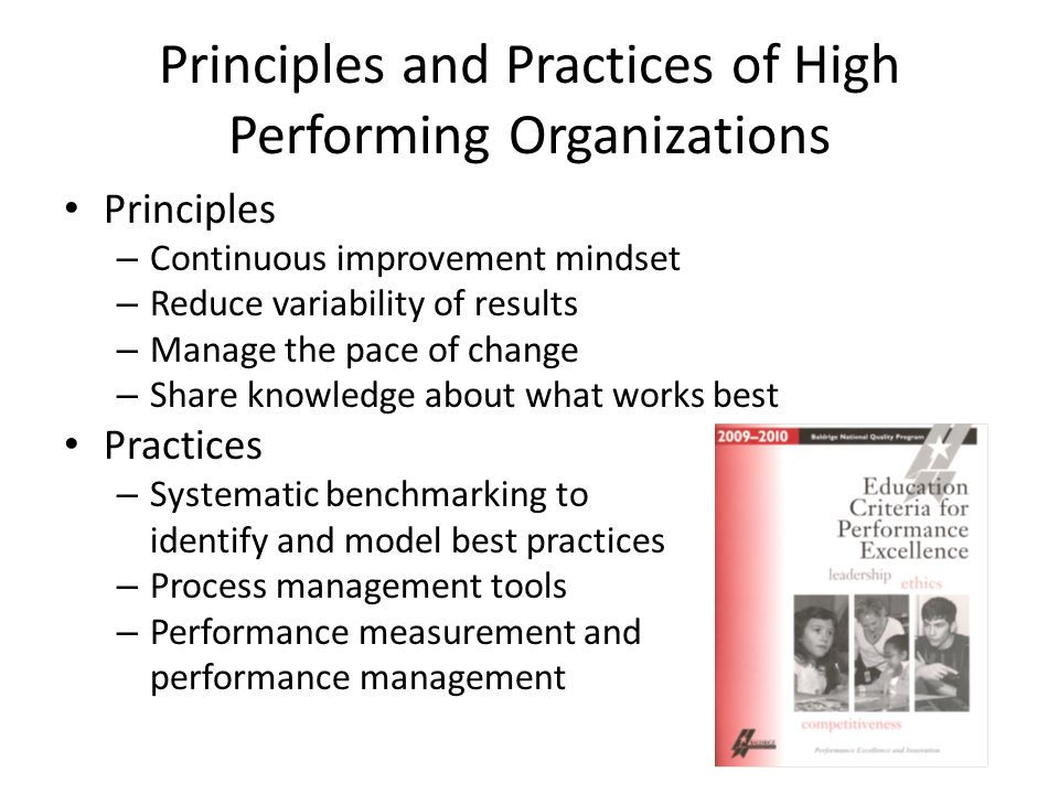 Principles and Practices of High Performing Organizations Principles – Continuous improvement mindset – Reduce variability of results – Manage the pac