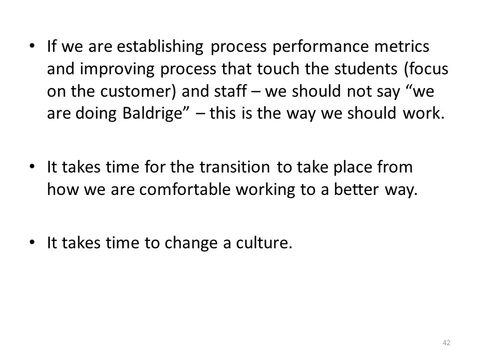 42 If we are establishing process performance metrics and improving process that touch the students (focus on the customer) and staff – we should not