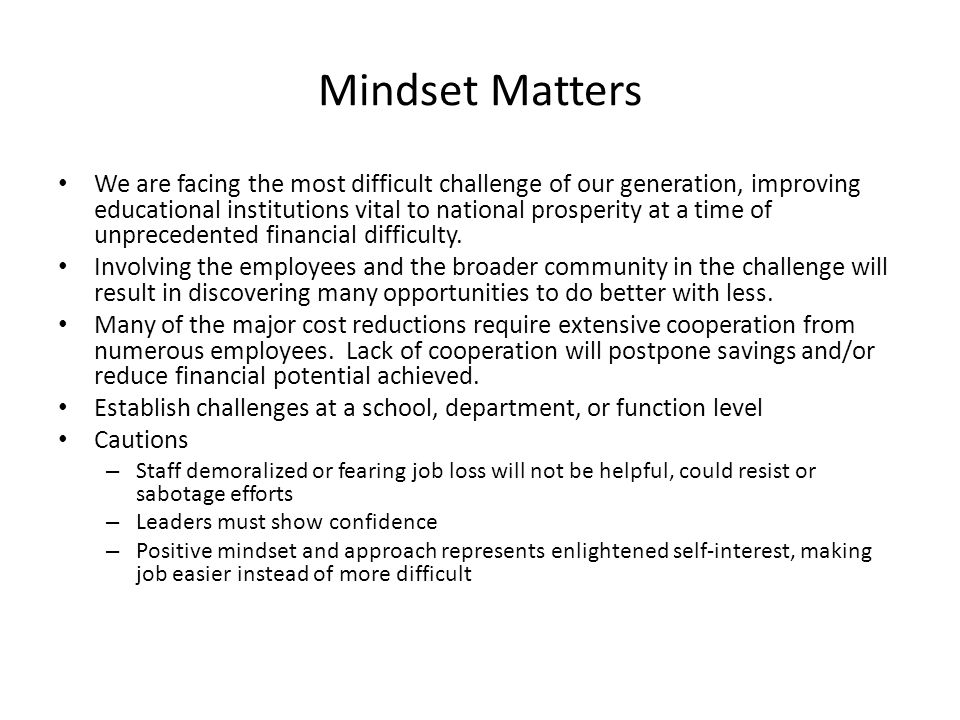 Mindset Matters We are facing the most difficult challenge of our generation, improving educational institutions vital to national prosperity at a tim