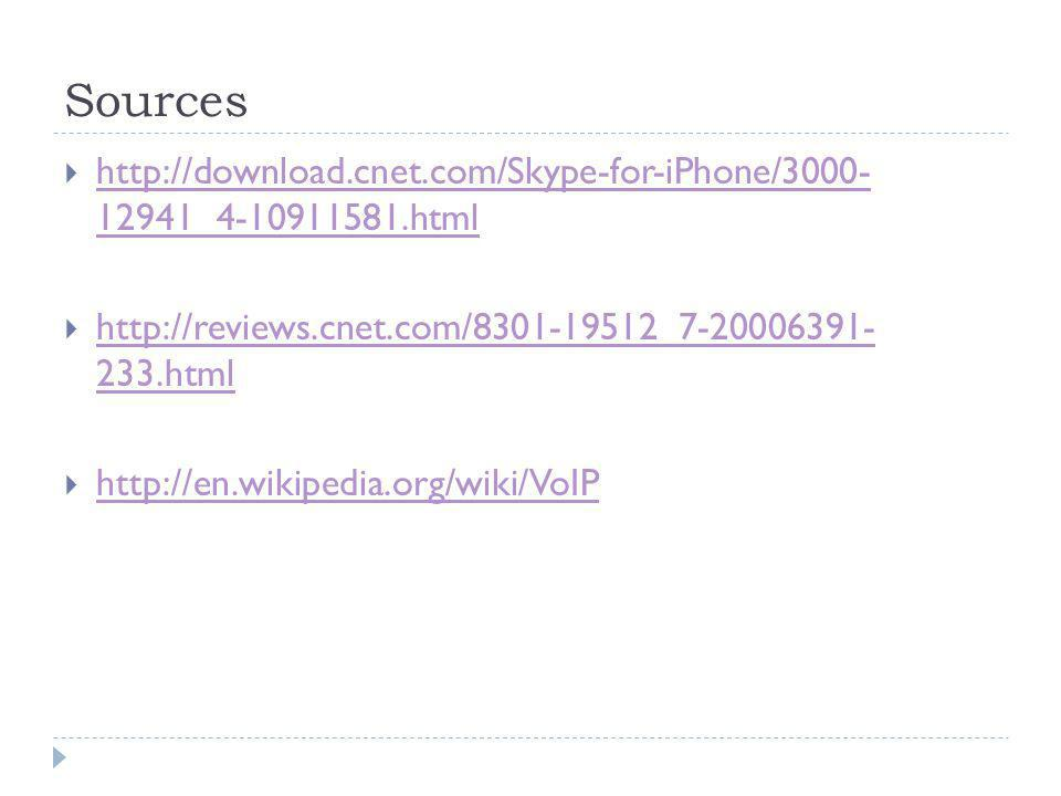 Sources  http://download.cnet.com/Skype-for-iPhone/3000- 12941_4-10911581.html http://download.cnet.com/Skype-for-iPhone/3000- 12941_4-10911581.html  http://reviews.cnet.com/8301-19512_7-20006391- 233.html http://reviews.cnet.com/8301-19512_7-20006391- 233.html  http://en.wikipedia.org/wiki/VoIP http://en.wikipedia.org/wiki/VoIP