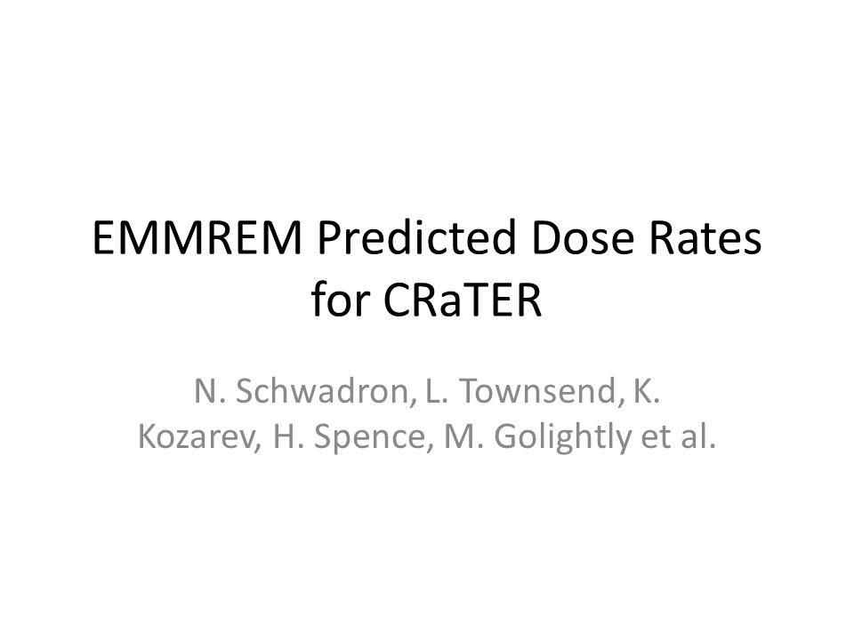 EMMREM Predicted Dose Rates for CRaTER N. Schwadron, L.