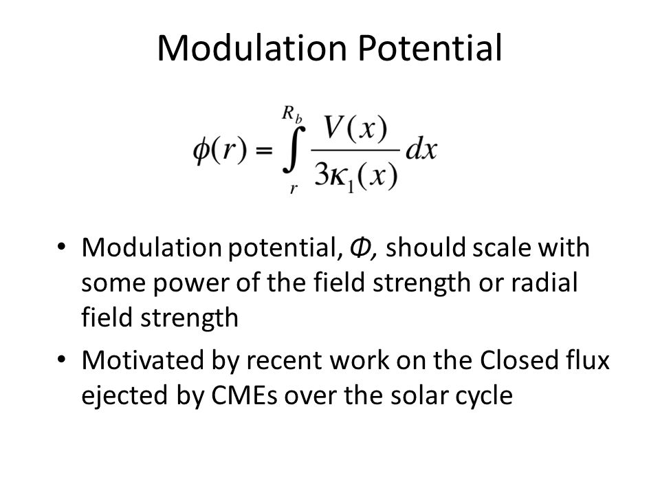 Modulation Potential Modulation potential, Φ, should scale with some power of the field strength or radial field strength Motivated by recent work on