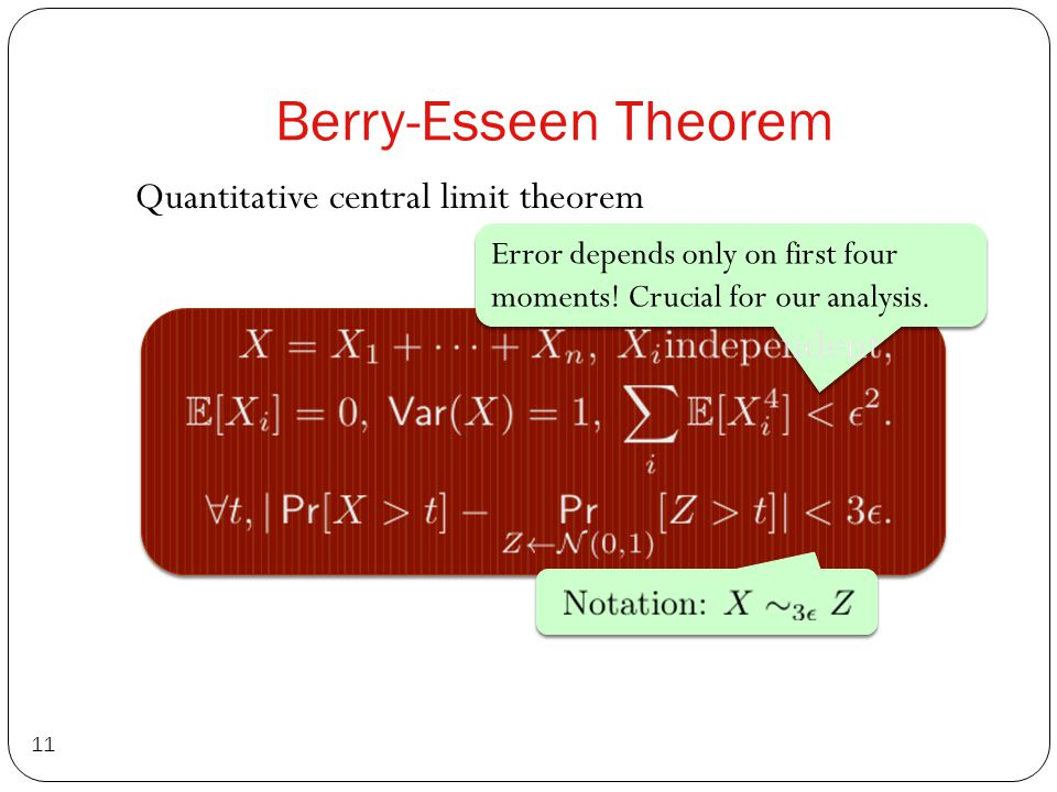 Berry-Esseen Theorem Quantitative central limit theorem 11 Error depends only on first four moments.