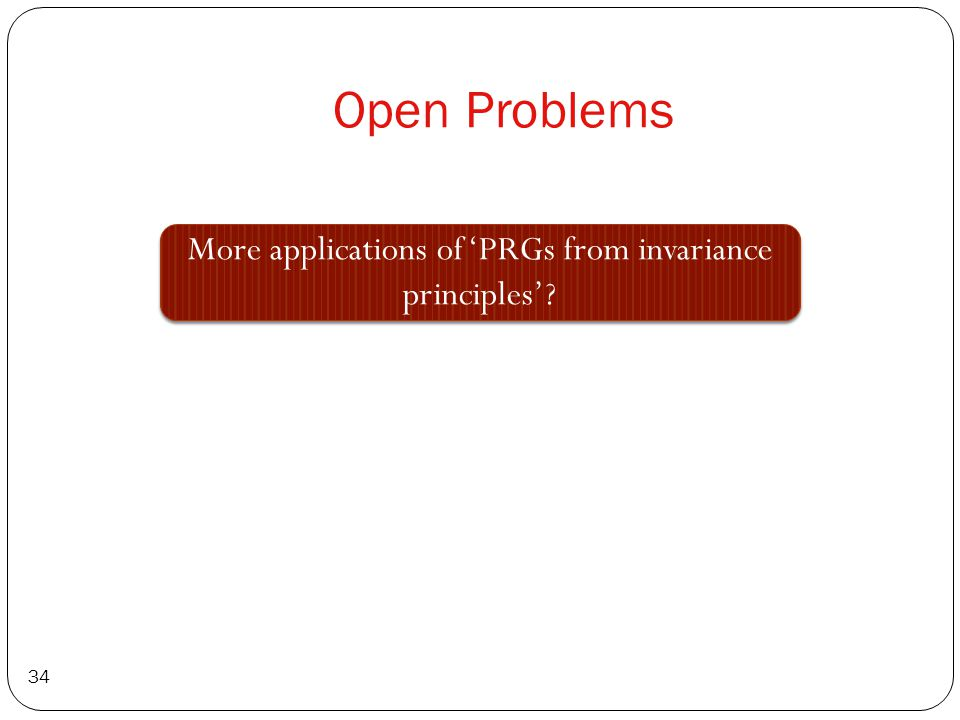 Open Problems 34 More applications of 'PRGs from invariance principles'