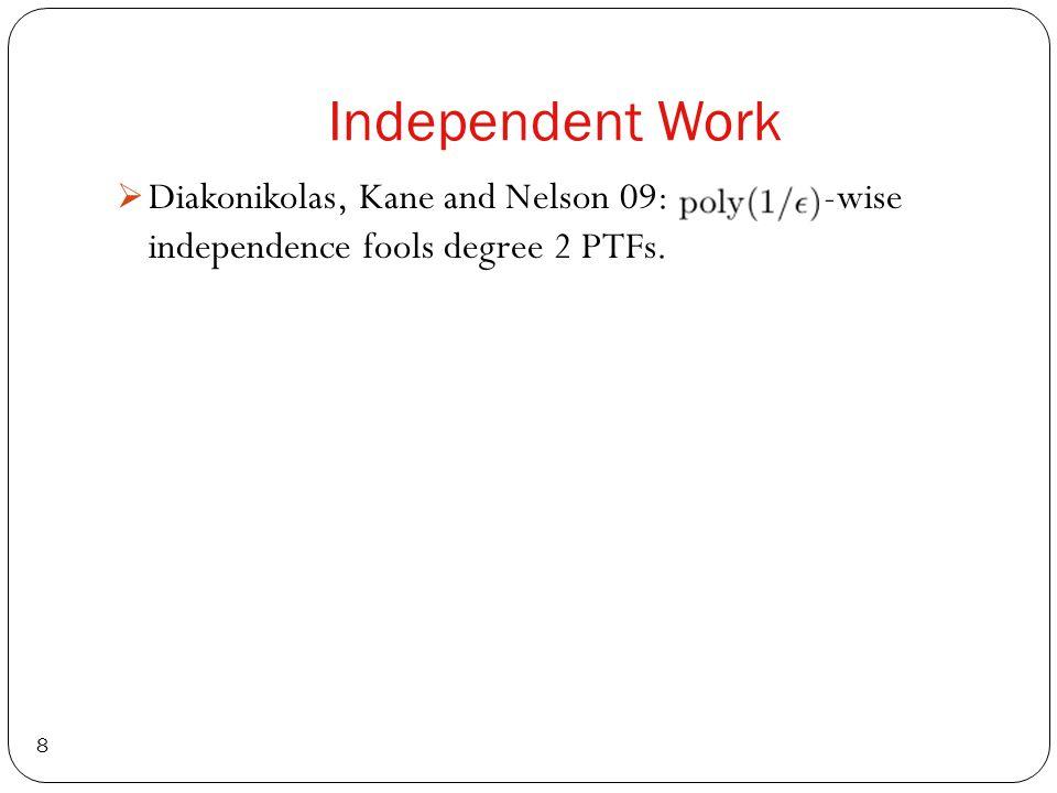 Independent Work 8  Diakonikolas, Kane and Nelson 09: -wise independence fools degree 2 PTFs.