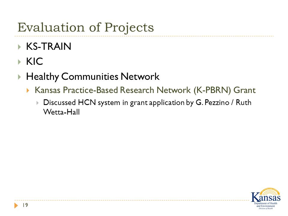 Evaluation of Projects 19  KS-TRAIN  KIC  Healthy Communities Network  Kansas Practice-Based Research Network (K-PBRN) Grant  Discussed HCN system in grant application by G.